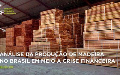 Análise da produção de madeira no Brasil em meio a crise financeira